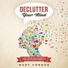 Declutter Your Mind: Life Changing Ways to Eliminate Mental Clutter, Relieve Anxiety, and Get Rid of Negative Thoughts Using Simple Decluttering Strategies for Clarity, Focus, and Peace (Declutter Your Life, Book 2)