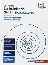 Le traiettorie della fisica. azzurro. Da Galileo a Heisenberg. Per le Scuole superiori. Con espansione online. Elettromagn...