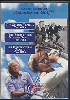 Decades of Golf : The Golden Years the 60's ; The Birth of the Modern Game the 70's ; An International Game .... the 80