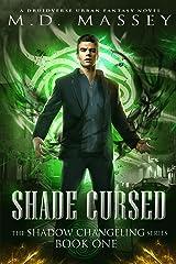 Shade Cursed: A Druidverse Urban Fantasy Novel (The Shadow Changeling Series Book 1) Kindle Edition