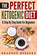 The Perfect Ketogenic Diet: A Short Guide To Help You Lose Weight, Live Better, And Be Happier