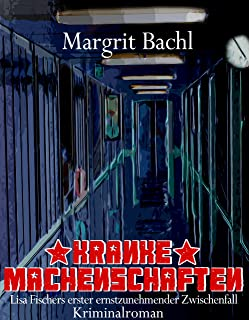 Kranke Machenschaften: Lisa Fischers erster ernstzunehmender Zwischenfall (Lisa Fischers ernstzunehmende Zwischenfälle 1)