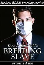 Dr. Blumfield's Breeding Slave (medical BDSM and breeding erotica)
