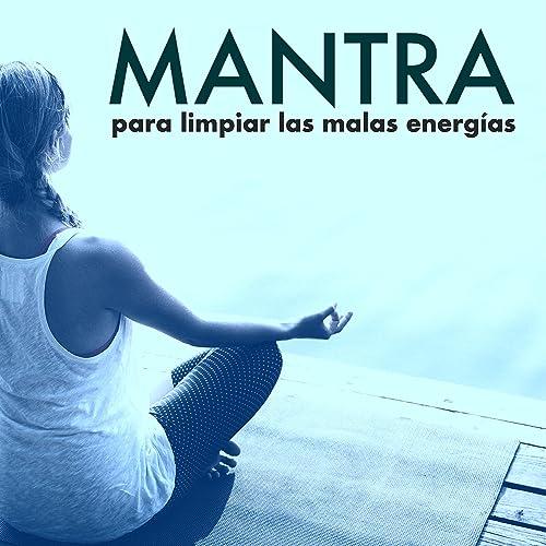 Mantra Para Limpiar Las Malas Energías Limpieza Del Aura Del Espiritu Y El Cuerpo By Mantra Deva On Amazon Music Amazon Com