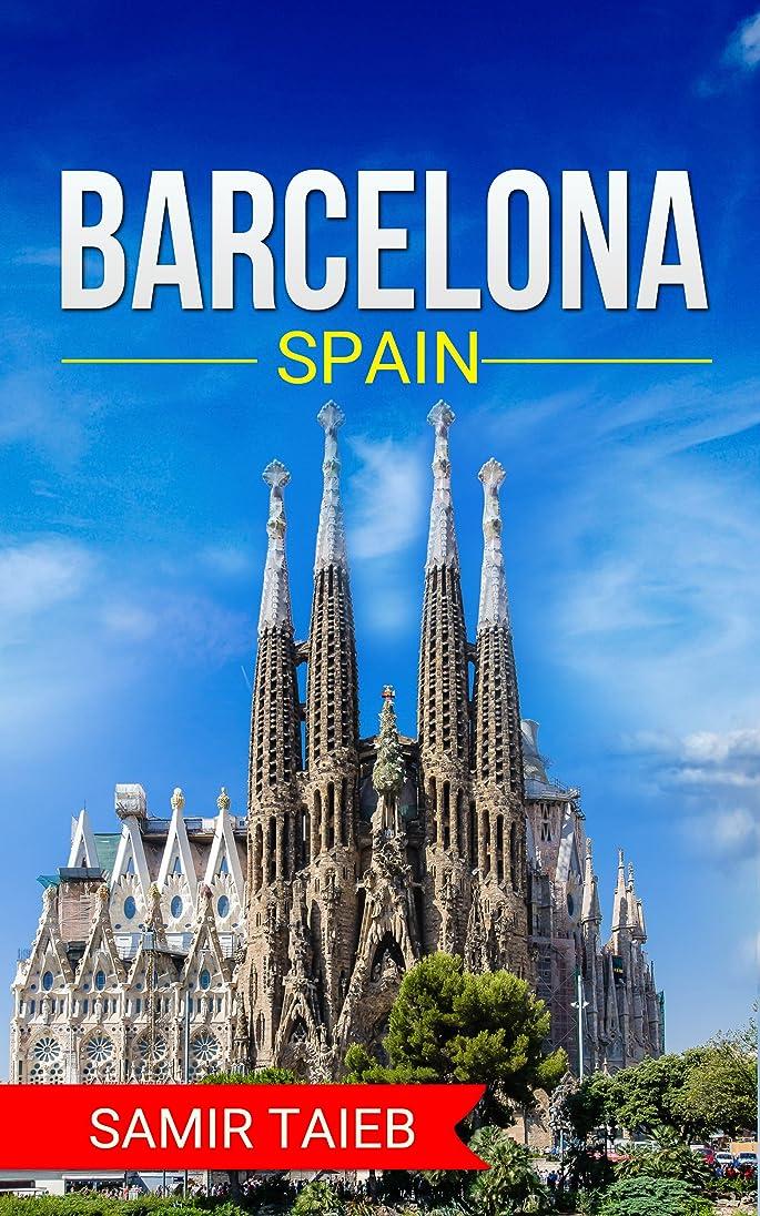 放つ締める揺れるBarcelona : The best Barcelona Travel Guide The Best Travel Tips About Where to Go and What to See in Barcelona,Spain: (Barcelona tour guide, Barcelona ... (Spain travel Book 1) (English Edition)