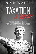 Taxation is Slavery: The Biblical Case for Libertarian Politics
