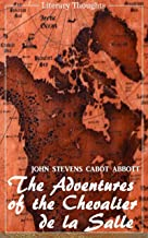 The Adventures of the Chevalier de la Salle and his Companions: In Their Explorations of the Prairies (John Stevens Cabot Abbott) - comprehensive & illustrated - (Literary Thoughts Edition)
