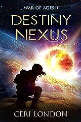 Destiny Nexus (War of Ages Book 2) Kindle Edition