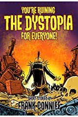 You're Ruining The Dystopia For Everyone! Kindle Edition