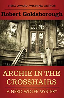 Archie in the Crosshairs (The Nero Wolfe Mysteries Book 10)