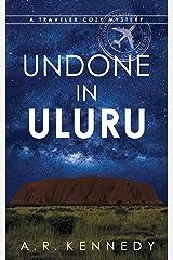 Undone in Uluru: A Traveler Cozy Mystery (The Traveler Cozy Mystery Series Book 3) Kindle Edition