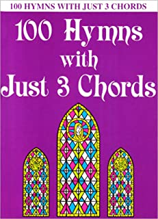 100 Hymns with Just Three Chords: Piano Solo