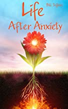 Life After Anxiety: My Story of Anxiety, Suicide, and Recovery