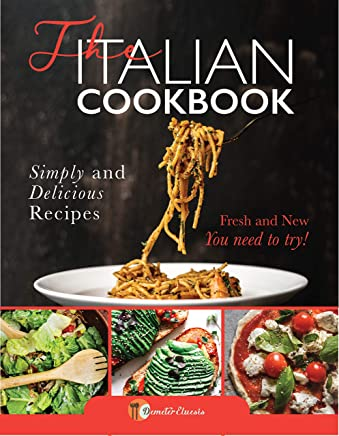 The Italian Cookbook: Simple and Delicious Recipes for Italian Food Lover (International Cookbook Book 1)