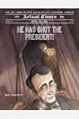 He Has Shot the President!: April 14, 1865: the Day John Wilkes Booth Killed President Lincoln Paperback