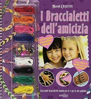 I braccialetti dell'amicizia. Con gadget