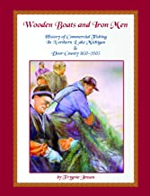 Wooden Boats and Iron Men: History of Commercial Fishing in Northern Lake Michigan & Door County, 1850-2005