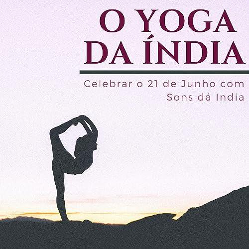 O Yoga da Índia - Celebrar o 21 de Junho com Sons dá India ...
