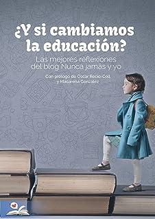 """¿Y si cambiamos la educación?: Las mejores reflexiones del blog educativo """"Nunca jamás y yo"""" (Spanish Edition)"""