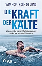 Die Kraft der Kälte: Wie du mit der Iceman-Methode gesünder, stärker und leistungsfähiger wirst (German Edition)