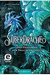 Silberdrache - Das Geheimnis der Drachenkönigin (Silberdrache 2): Mitreißende Drachen-Fantasy ab 11 Jahre (German Edition) Kindle Edition