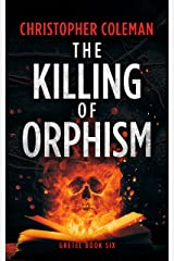 The Killing of Orphism (Gretel Book Six) Kindle Edition