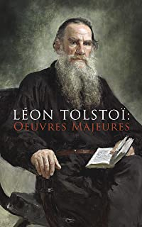 Léon Tolstoï: Oeuvres Majeures: Katia + La Guerre et la Paix + Anna Karénine + Résurrection + La Mort d'Ivan Ilitch + La Sonate à Kreutzer + Les Cosaques ... + Ma confession etc. (French Edition)