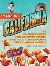 Made In California: The California-Born Diners, Burger Joints, Restaurants & Fast Food that Changed America