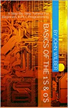 Basics Of The 1's & 0's: A Step-By-Step Tutorial For Beginners In PLC Programming.