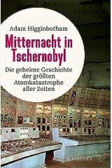 Mitternacht in Tschernobyl: Die geheime Geschichte der größten Atomkatastrophe aller Zeiten (German Edition) Kindle Edition