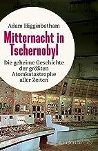 Mitternacht in Tschernobyl: Die geheime Geschichte der größten Atomkatastrophe aller Zeiten (German Edition)