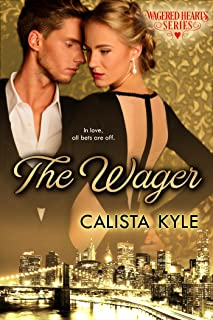 The Wager: A Billionaire Romance (Wagered Hearts Series Book 1)