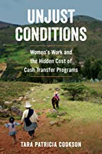Unjust Conditions: Women's Work and the Hidden Cost of Cash Transfer Programs (English Edition)