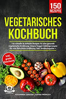 Vegetarisches Kochbuch: 150 schnelle & einfache Reze