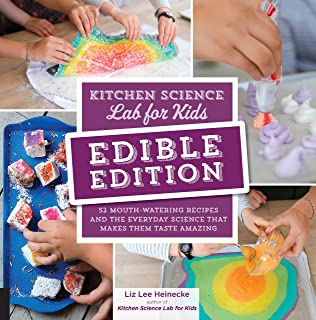 Kitchen Science Lab for Kids: EDIBLE EDITION: 52 Mouth-Watering Recipes and the Everyday Science That Makes Them Taste Ama...
