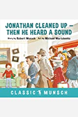 Jonathan Cleaned Up--Then He Heard a Sound (Classic Munsch) Kindle Edition
