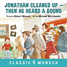 Jonathan Cleaned Up--Then He Heard a Sound (Classic Munsch)