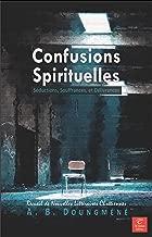 Confusions Spirituelles: Séductions, Souffrances, et Délivrances (French Edition)