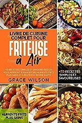 Livre de Cuisine Complet pour Friteuse à Air: +70 Recettes Simples et Savoureuses qui vous aideront à Manger des Aliments Frits plus sains et à rester en bonne Santé Format Kindle