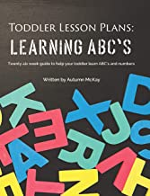 Toddler Lesson Plans: Learning ABC's: Twenty-six week guide to help your toddler learn ABC's and numbers(paperback-black and white) (Early Learning) PDF