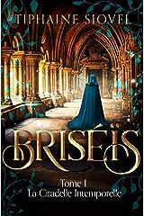 Briséïs: Tome 1, La Citadelle Intemporelle (Saga Fantastique) Format Kindle