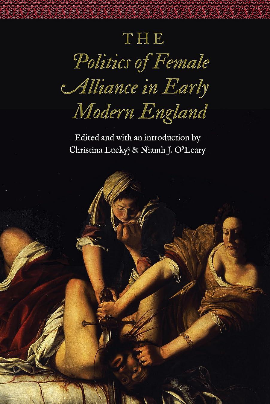 蛾混乱させるバインドThe Politics of Female Alliance in Early Modern England (Women and Gender in the Early Modern World) (English Edition)