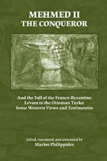 Mehmed II the Conqueror: And the Fall of the Franco-Byzantine Levant to the Ottoman Turks: Some Western Views and Testimonies (Medieval and Renaissance Texts and Studies)