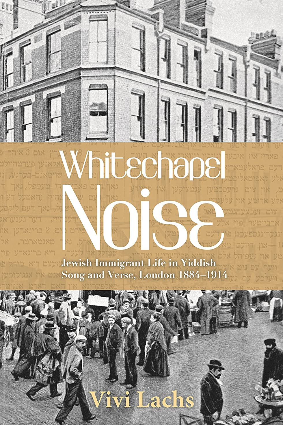 Whitechapel Noise: Jewish Immigrant Life in Yiddish Song and Verse, London 1884–1914