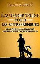 Livres L'autodiscipline pour les entrepreneurs: Comment développer et maintenir l'autodiscipline en tant qu'entrepreneur PDF