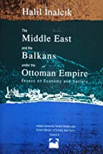 The Middle East & the Balkans Under the Ottoman Empire: Essays on Economy & Society (Indiana University Turkish Studies and Turkish Ministry of Culture joint series)