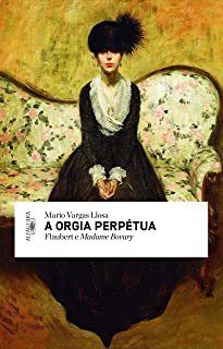A Orgia Perpétua. Flaubert e Madame Bovary (Em Portuguese do Brasil)