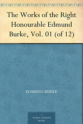 The Works of the Right Honourable Edmund Burke, Vol. 01 (of 12) (English Edition)