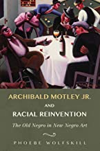 Archibald Motley Jr. and Racial Reinvention: The Old Negro in New Negro Art (New Black Studies Series)