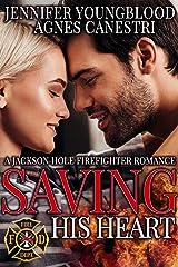 Saving His Heart (Jackson Hole Firefighter Romance Book 2) Kindle Edition